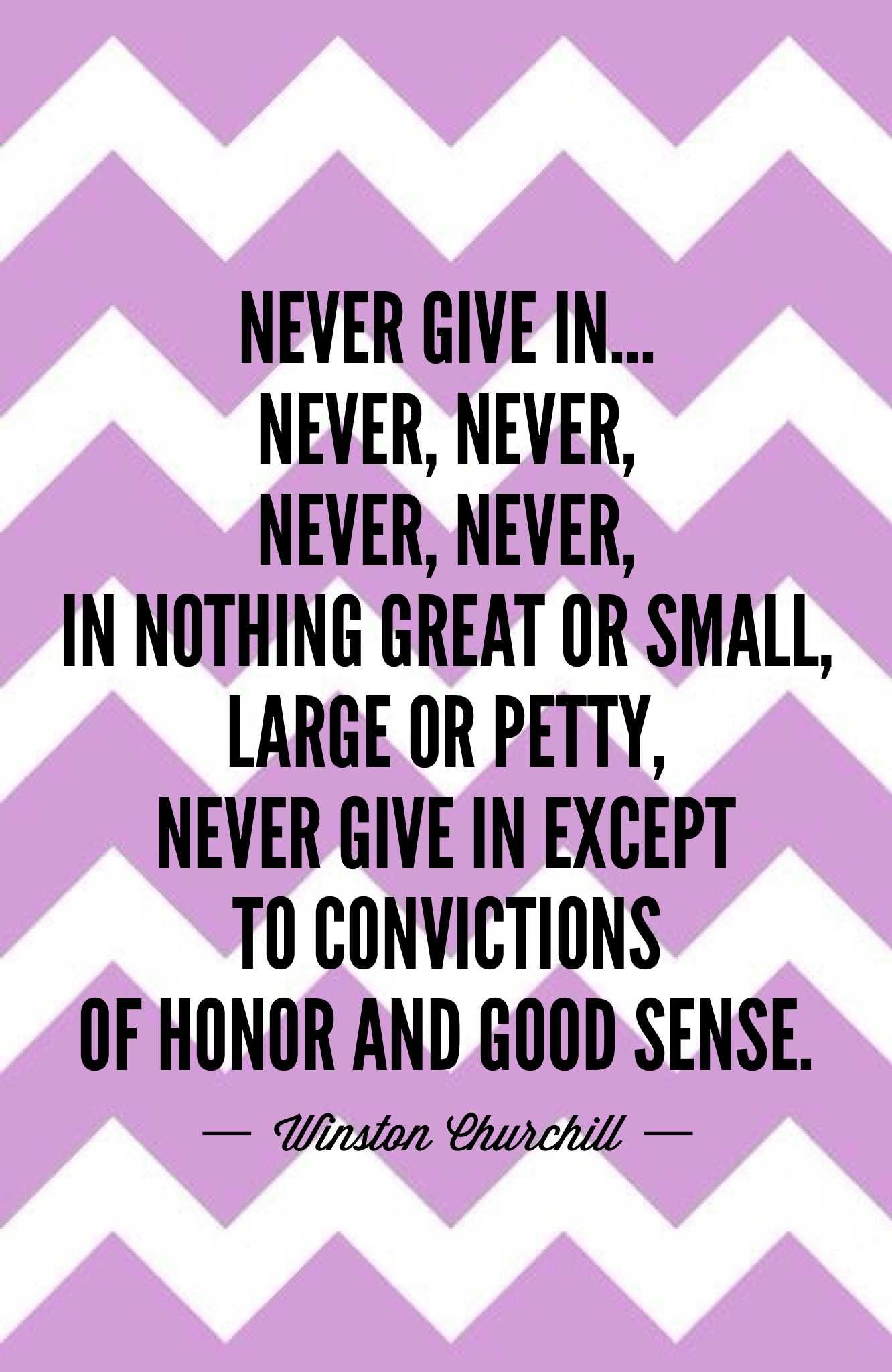 Never Give In Never Never Never Never In Nothing Great Or Small Large Or Petty Never Give In Except To Convictions Of Honor And Good Sense W Citation