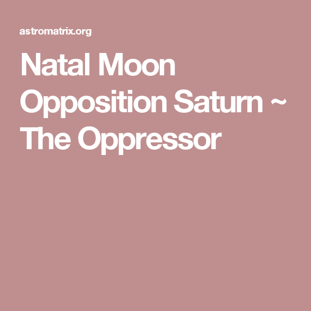 Natal Moon Opposition Saturn The Oppressor Saturn Moon Natal