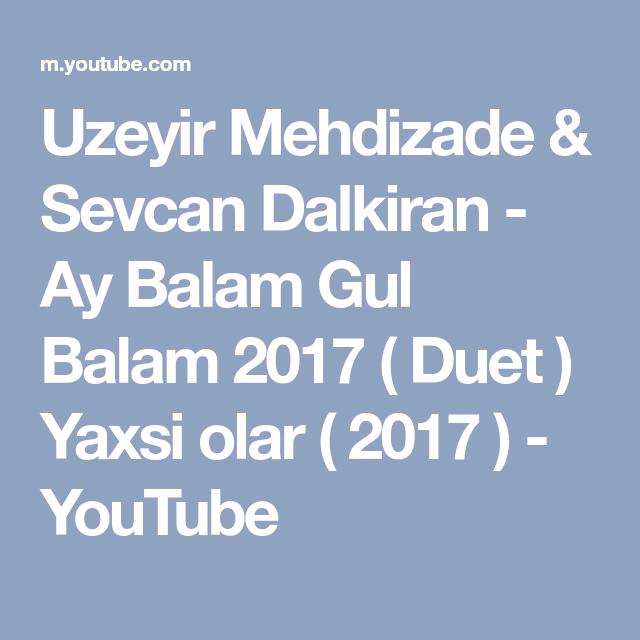 Uzeyir Mehdizade Sevcan Dalkiran Ay Balam Gul Balam 2017 Duet Yaxsi Olar 2017 Youtube Boarding Pass Mobile Boarding Pass