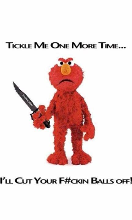 0c2781f52b0d Elmo has had enough of your shit!! Haha haha haha!!!