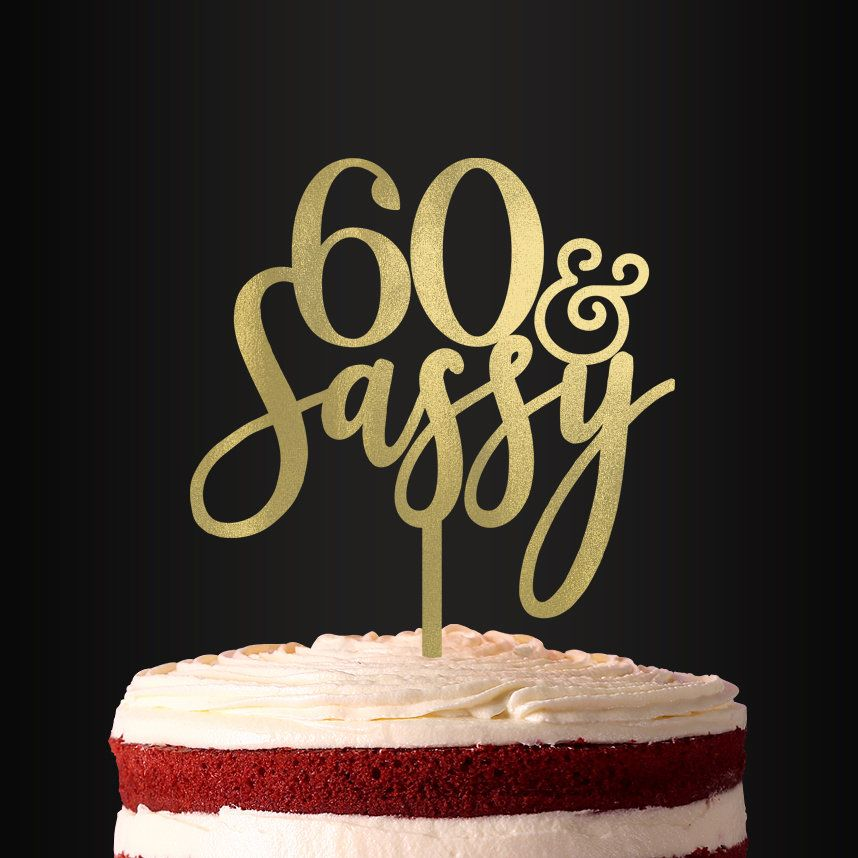 Fine 60 Sassy Cake Topper Birthday Cake Topper Birthday Party Decor Birthday Cards Printable Giouspongecafe Filternl