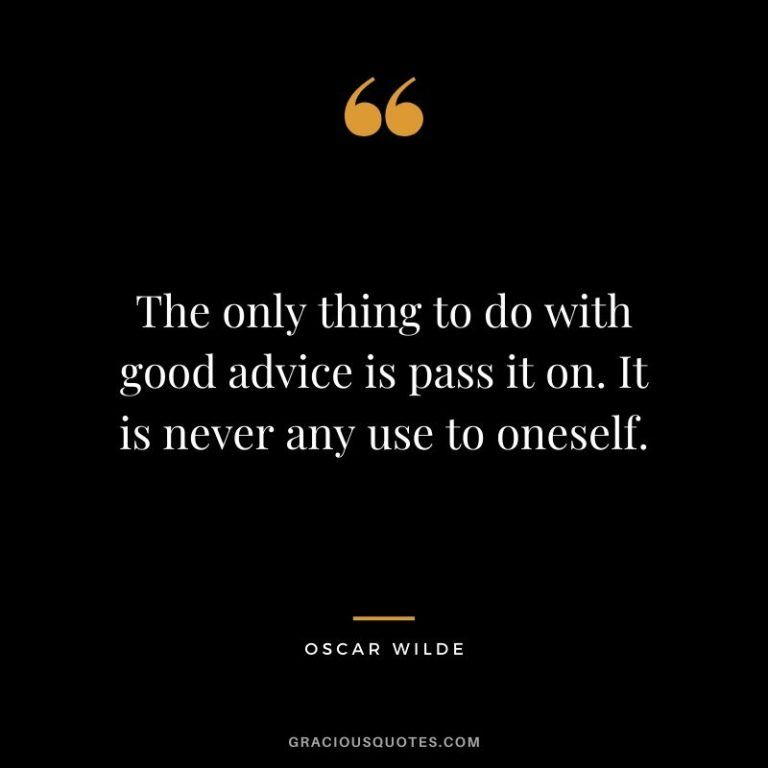 The only thing to do with good advice is pass it on. It is never any use to oneself.