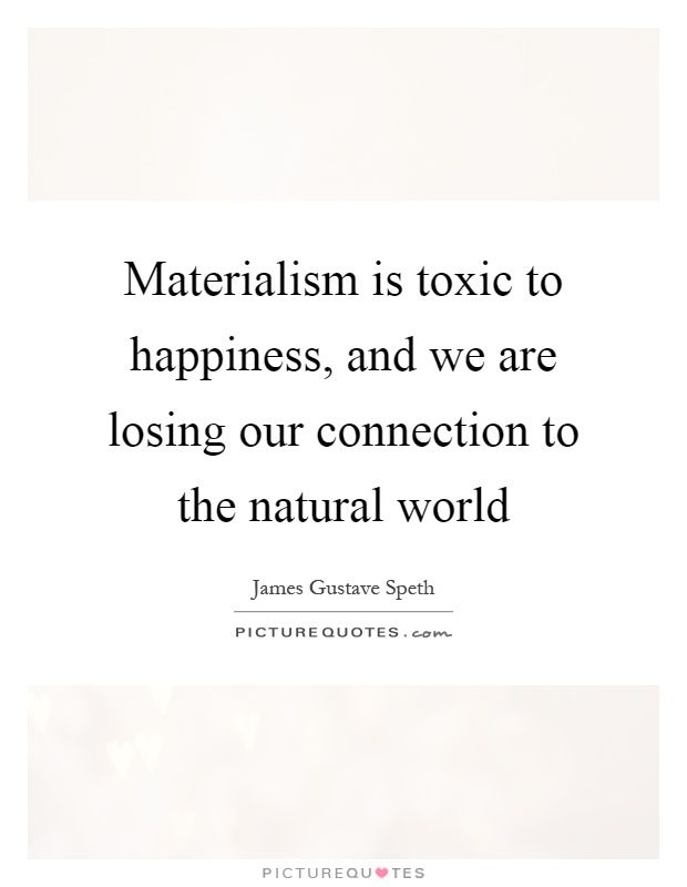 Materialism Is Toxic To Happiness And We Are Losing Our