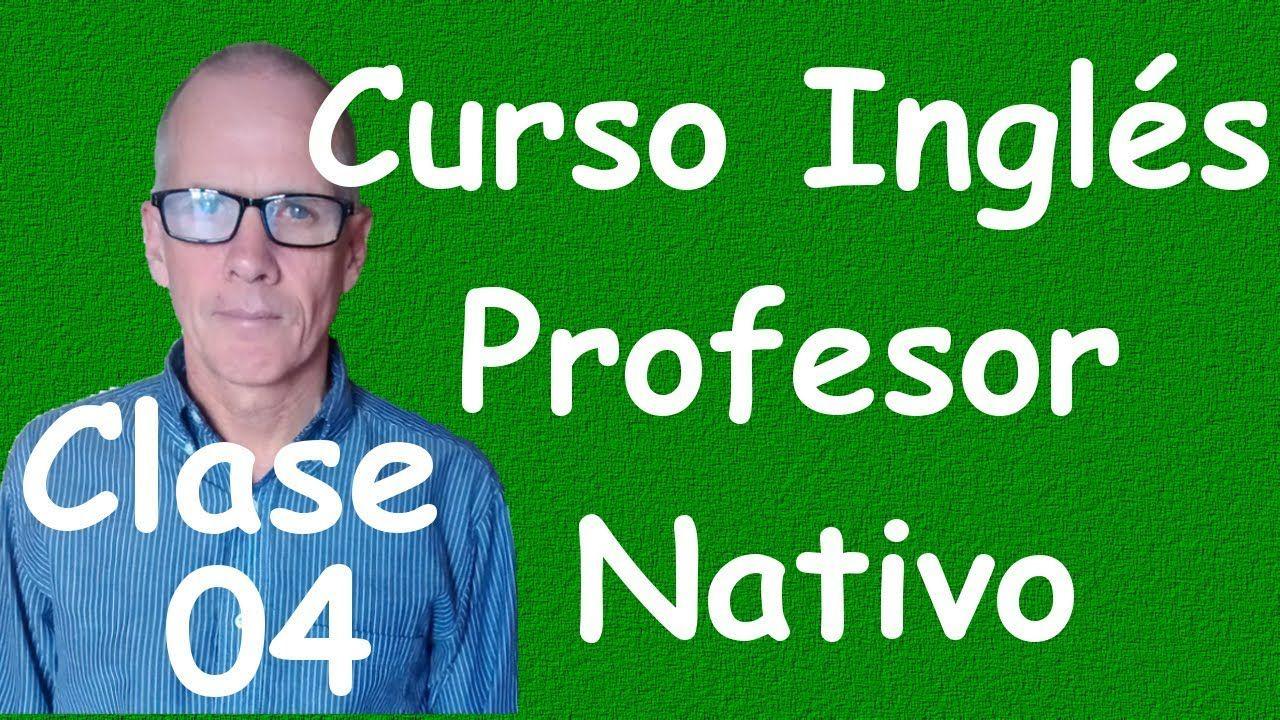 Curso De Ingles Para Principiantes A1 Cef Clase 04 Youtube Ingles Para Principiantes Cursos De Ingles Gratis Curso De Inglés