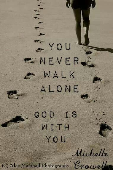 You Never Walk Alone God Is Always With You Quotes God Faith