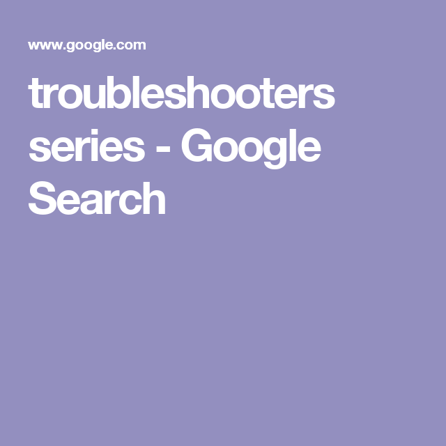 Troubleshooters Series - Google Search
