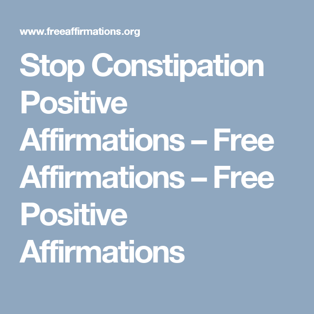 Stop Constipation Positive Affirmations – Free Affirmations – Free Positive Affirmations
