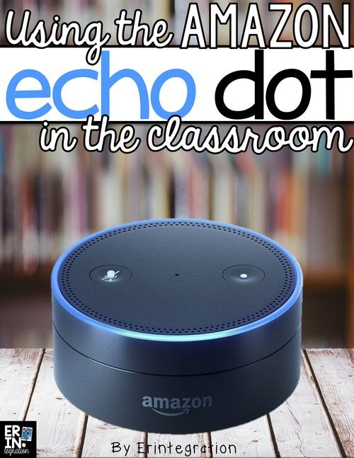 Using The Amazon Echo Dot And Alexa In The Classroom Educational