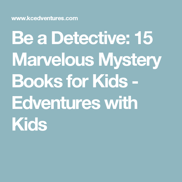 Be A Detective 15 Marvelous Mystery Books For Kids Mystery Books