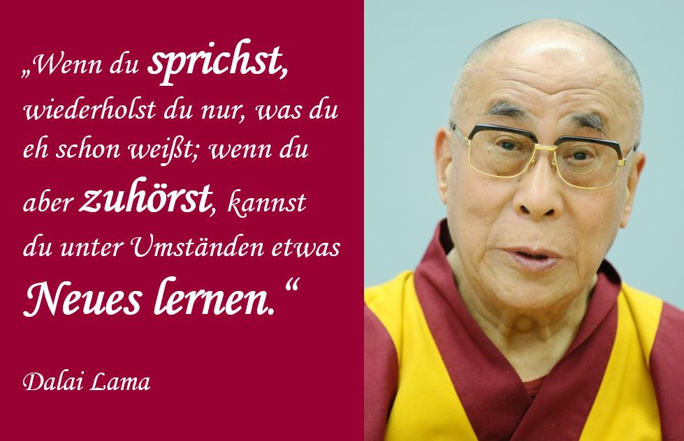 Wenn Du Sprichst Wiederholst Du Nur Was Du Eh Schon Weisst Wenn Du Aber Zuhorst Kannst Du Unter Umstanden Etwas Neues Geburtstag Zitate Dalai Lama Spruche