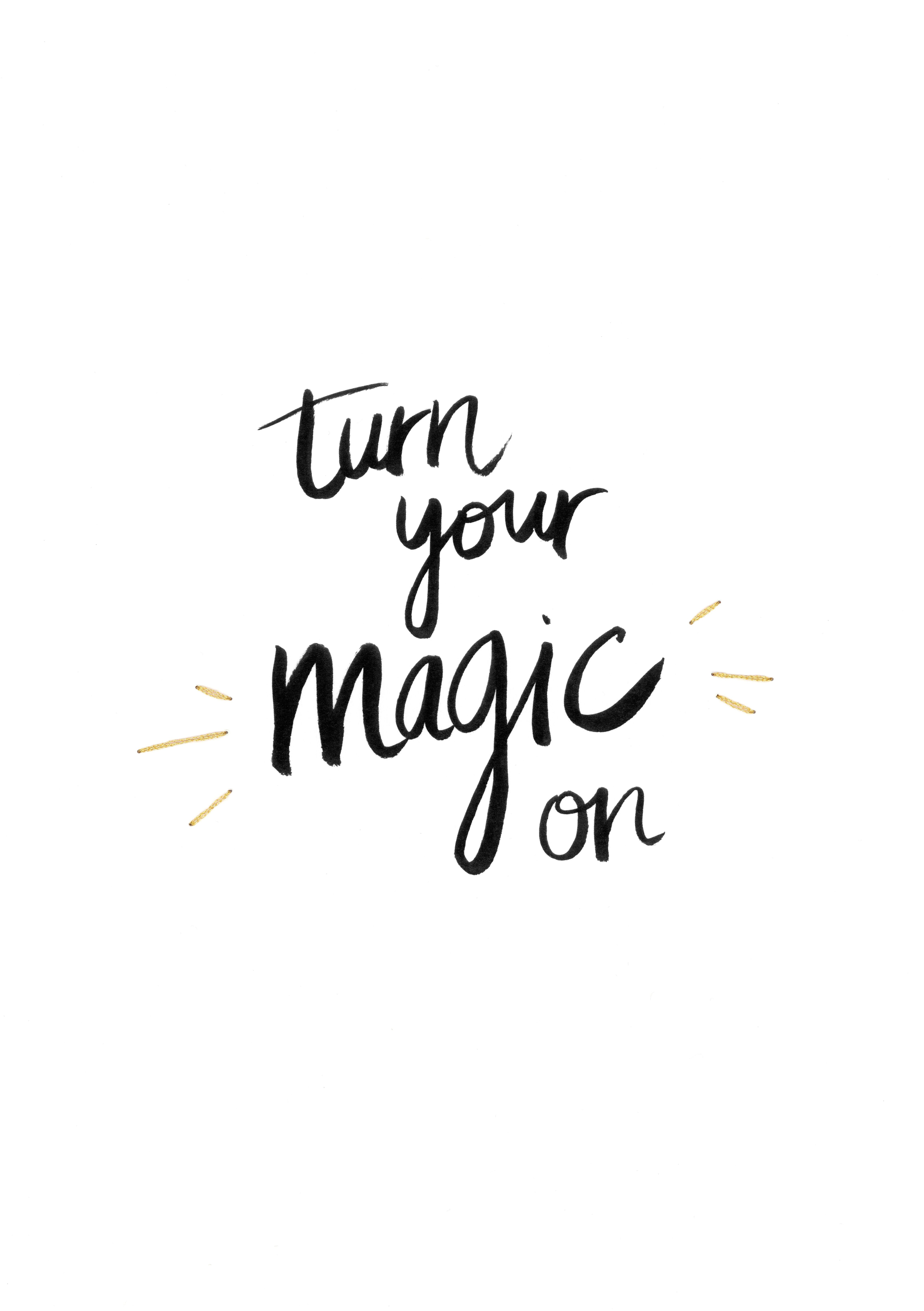 Turn Your Magic On Lettering Magic Quotes Quirky Quotes Quotes