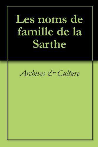 Les noms de famille de la Sarthe (Oeuvres courtes) (French Edition) by Archives & Culture. $12.28. Publisher: Archives & Culture (October 3, 2011). 518 pages