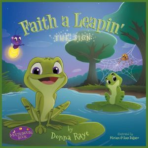 Faith a Leapin': The Sign #childrens #book #frogs http://www.mindstirmedia.com/faith-a-leapin-the-sign-multilingual-edition-by-donna-raye/