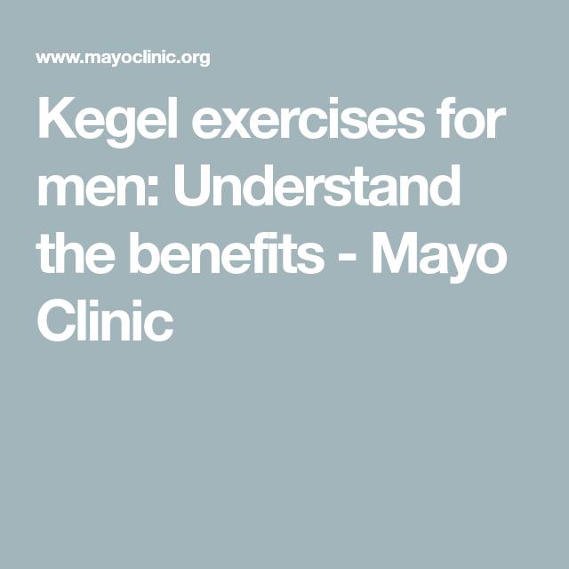 Kegel Exercises For Men Understand The Benefits Mayo Clinic Kegel Exercise For Men Kegel Exercise Kegel Exercise Benefits