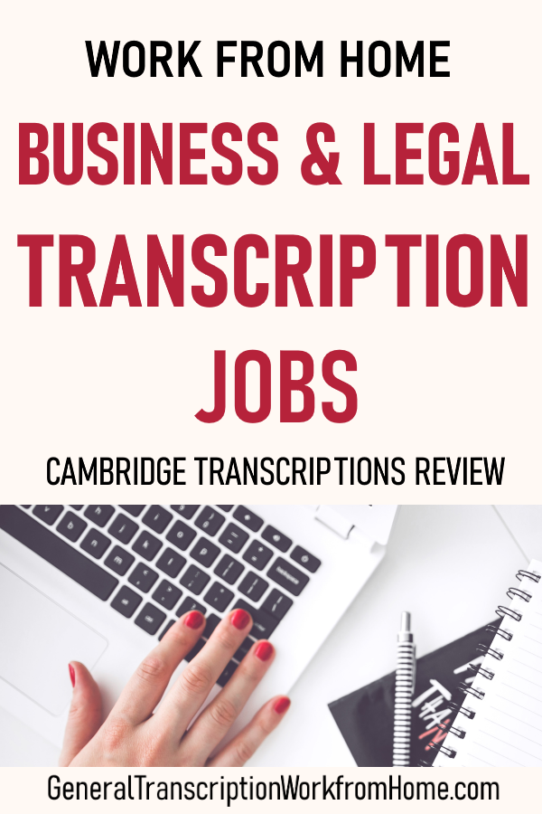 Work from Home Business & Legal Transcription Jobs With Cambridge Transcriptions General, Business and Legal Transcription Work from Home. Get Started in Transcription. Great for WAHMs & SAHMs. Read My Cambridge Transcription Review.