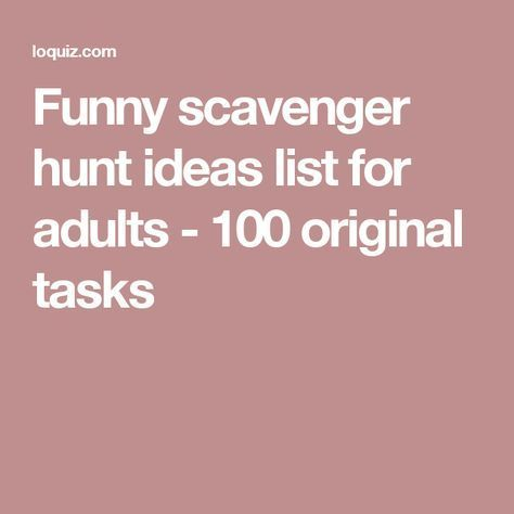 Funny Scavenger Hunt Ideas List For Adults 100 Original Tasks Funny Scavenger Hunt Ideas Scavenger Hunt Riddles Scavenger Hunt Birthday