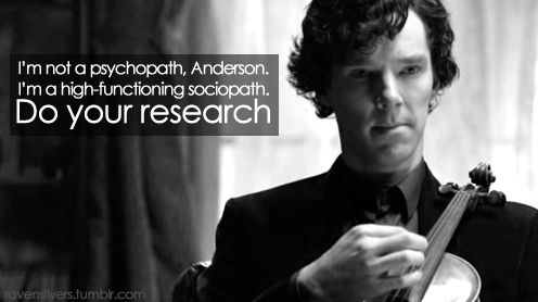 I'm not a psychopath, Anderson  I'm a high-functioning