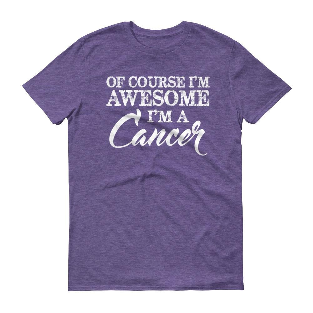 Of Course I'm Awesome I'm a Cancer Short sleeve unisex t-shirt
