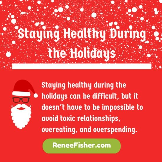 Staying Healthy During the Holidays - Staying healthy during the holidays can be difficult, but it doesn't have to be impossible to avoid toxic relationships, overeating, and overspending. http://reneefisher.com/staying-healthy-holidays/