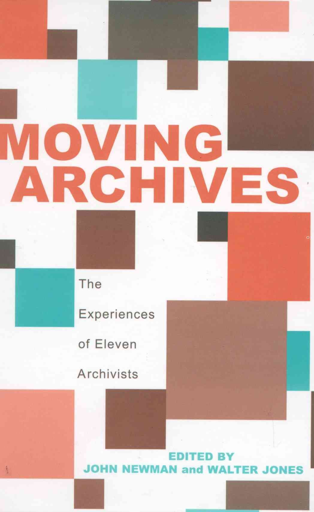 Moving Archives is a timely source of useful information by eleven archivists…