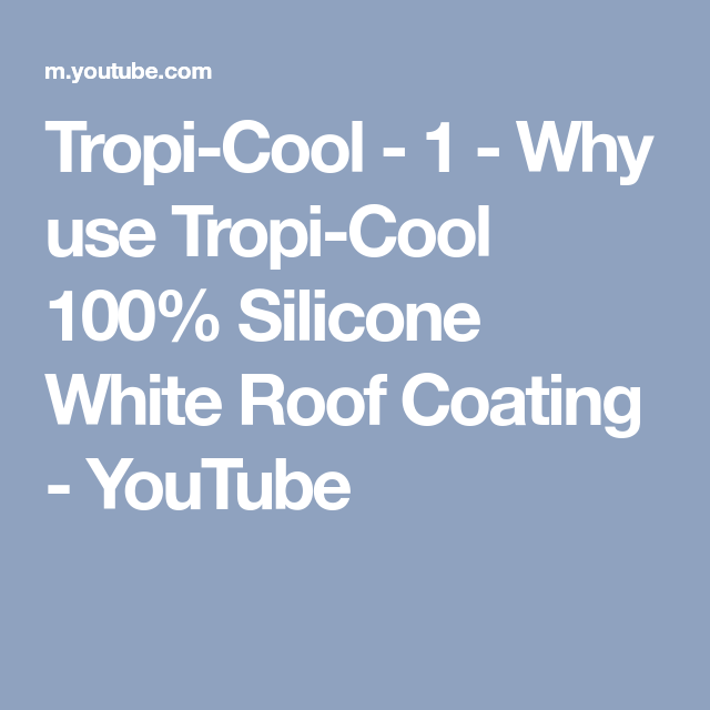 Tropi Cool 1 Why Use Tropi Cool 100 Silicone White Roof Coating Youtube Roof Coating Youtube Vintage Trailers