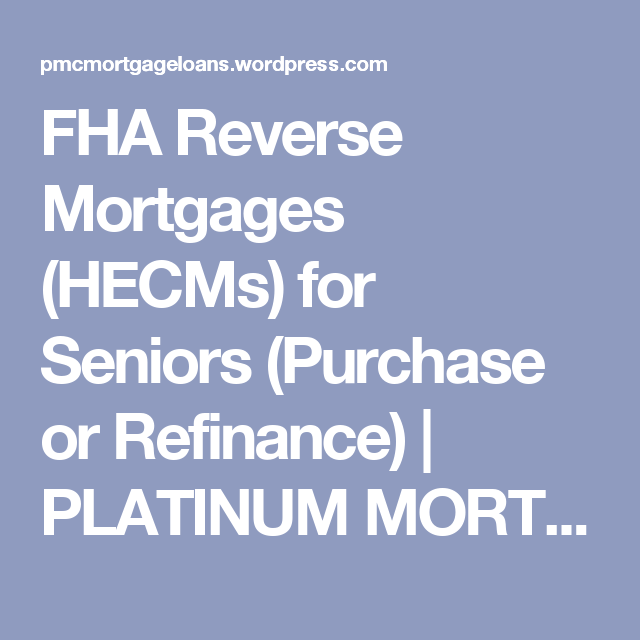 Fha Reverse Mortgages Hecms For Seniors Purchase Or Refinance