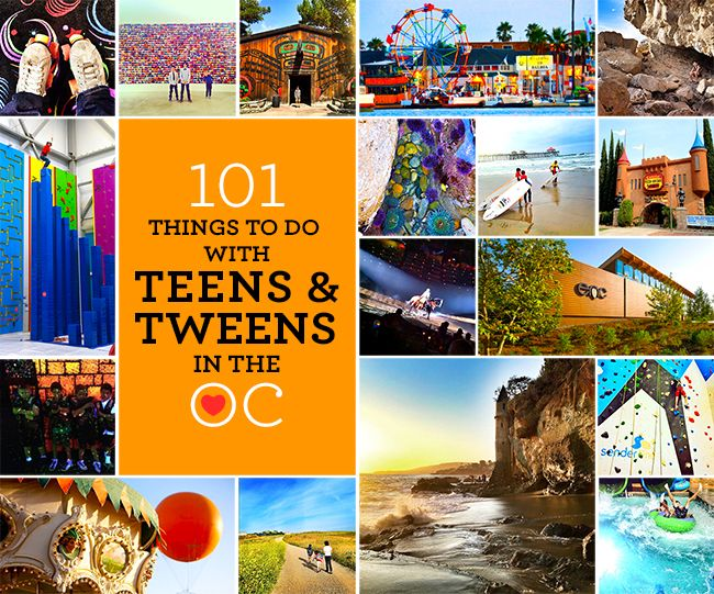 101 Things To Do With Teens And Tweens In Orange County Popsicle Blog Fun Places To Go Fun Things To Do Things To Do