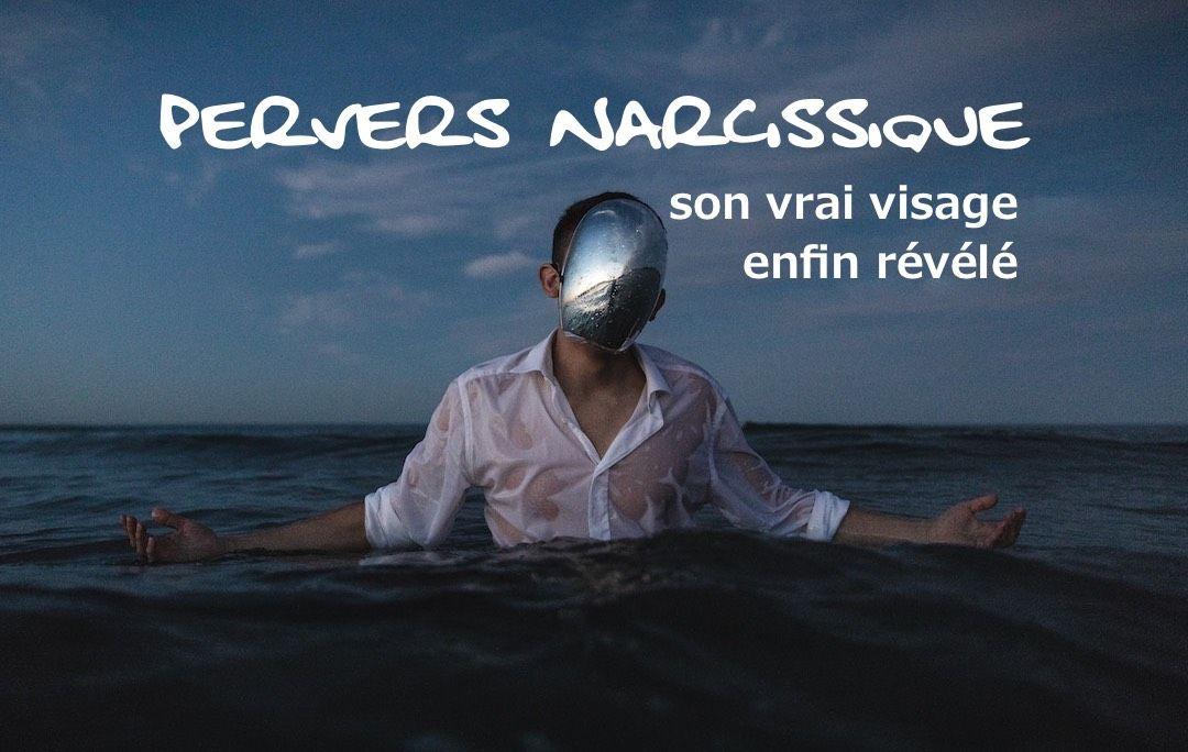 Pervers Narcissique : Son vrai visage enfin Révélé en 2020
