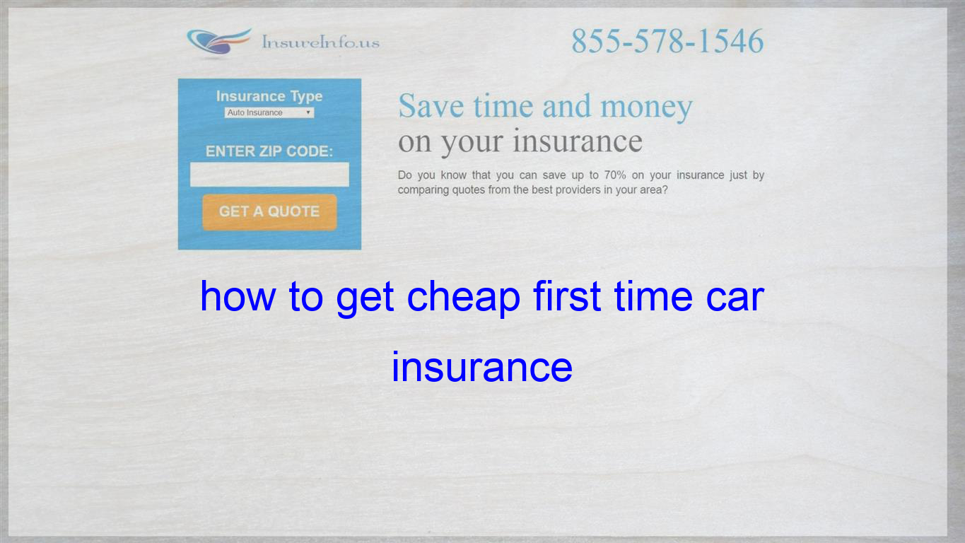 How To Get Cheap First Time Car Insurance With Images Cheap