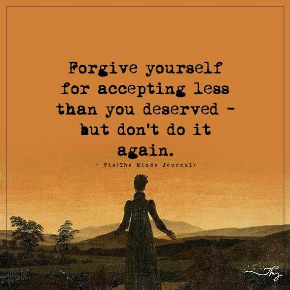 Forgiveness Poems And Quotes: Forgive Yourself For Accepting Less Than You Deserved