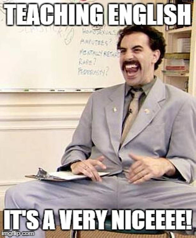 Teaching English It S A Very Niceee Borat Teachingenglish Tefl Tesl Tesol Workabroad Funnymemes Eslex Teacher Memes Teaching English Funny Memes