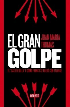 """El gran golpe : el """"caso Hedilla"""" o cómo Franco se quedó con Falange / Joan Maria Thomàs"""