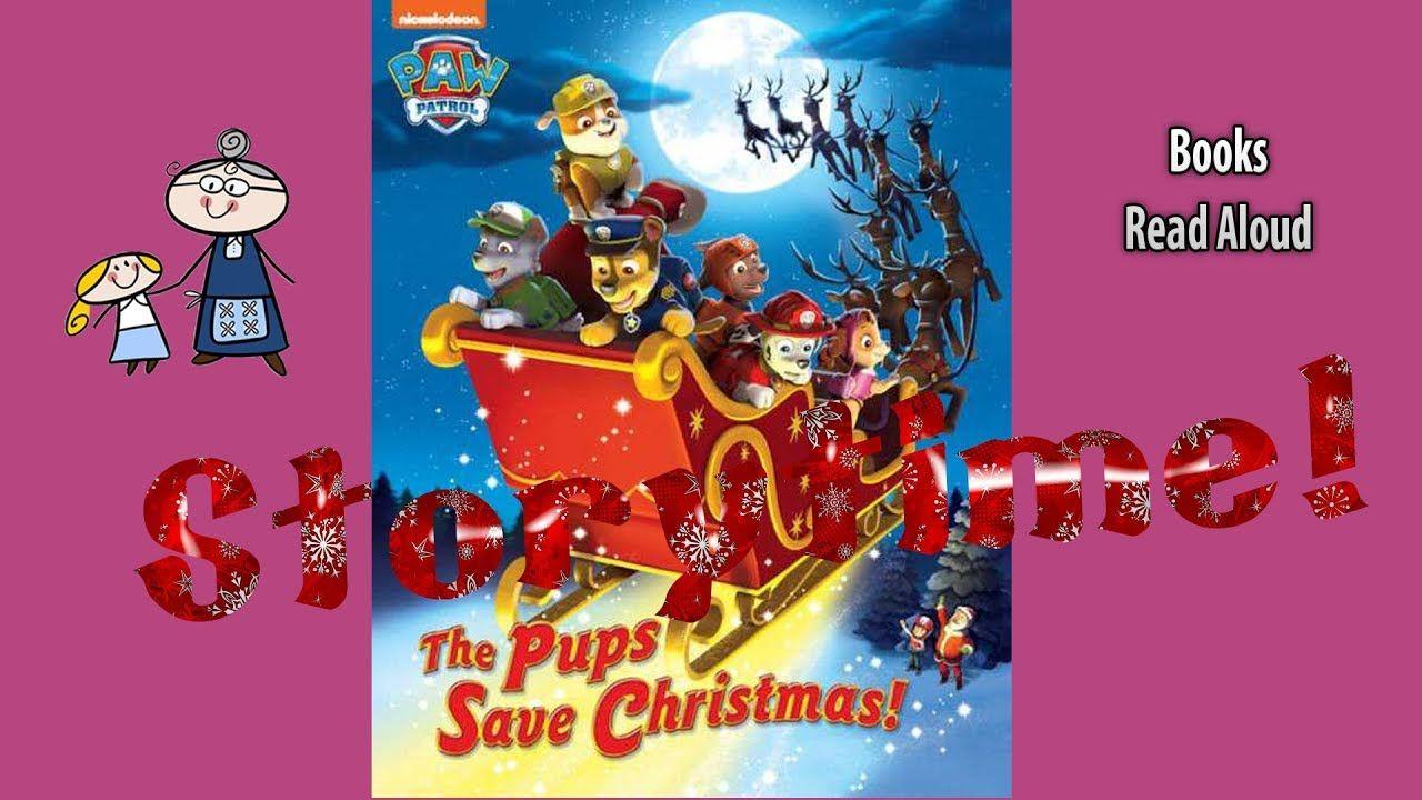 Paw Patrol The Pups Save Christmas Read Aloud Christmas Story Christmas Books For Kids Youtube Christmas Books For Kids Christmas Books Read Aloud
