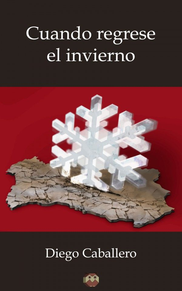 Cuando Regrese El Invierno De Diego Caballero Novela Sobre La Corrupción En La España Actual Http Www Tuquelees Com Libro 48799 Cuan Invierno Novelas Libros