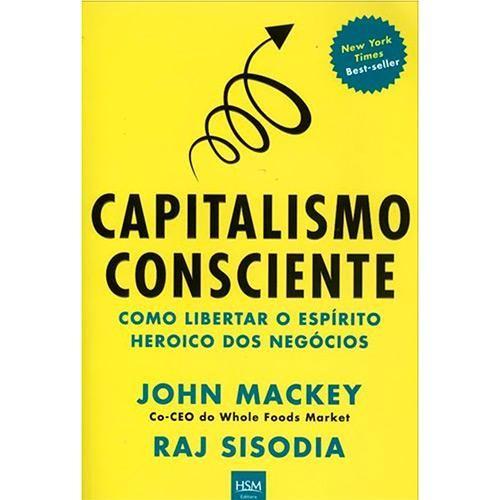 Livro Capitalismo Consciente Como Libertar O Espirito Heroico