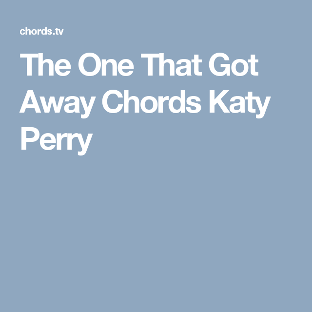 The One That Got Away Chords Katy Perry | Guitar | Pinterest | Katy ...