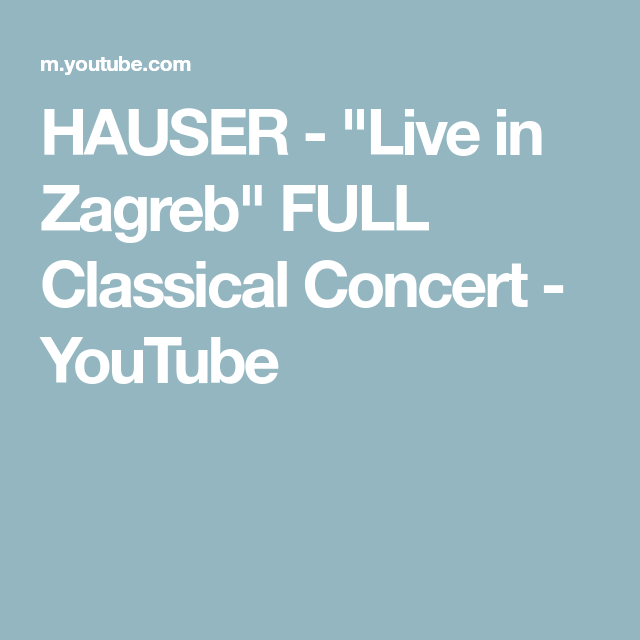 Hauser Live In Zagreb Full Classical Concert Youtube In 2020 Zagreb Concert Classical Music