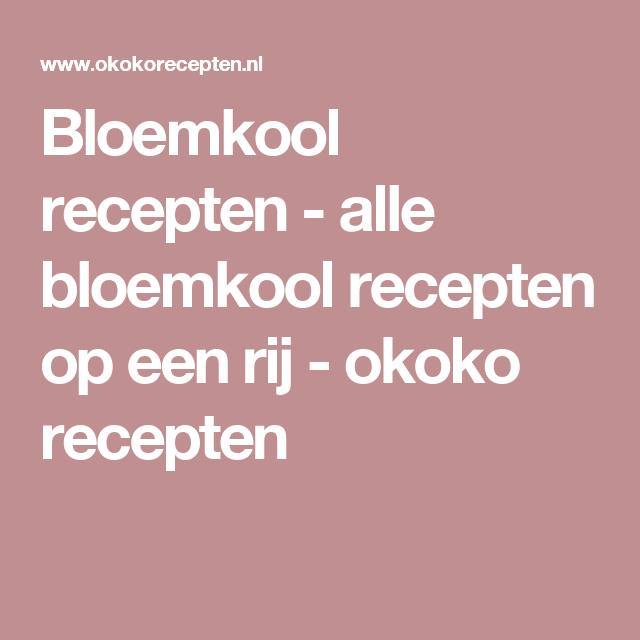 Bloemkool recepten - alle bloemkool recepten op een rij - okoko recepten