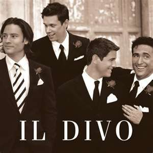 IL DIVO~ I know--who woulda guessed??