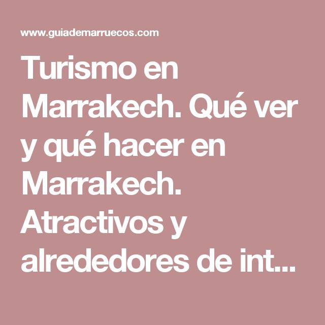 Turismo en Marrakech. Qué ver y qué hacer en Marrakech. Atractivos y alrededores de interés | Guía de Marruecos