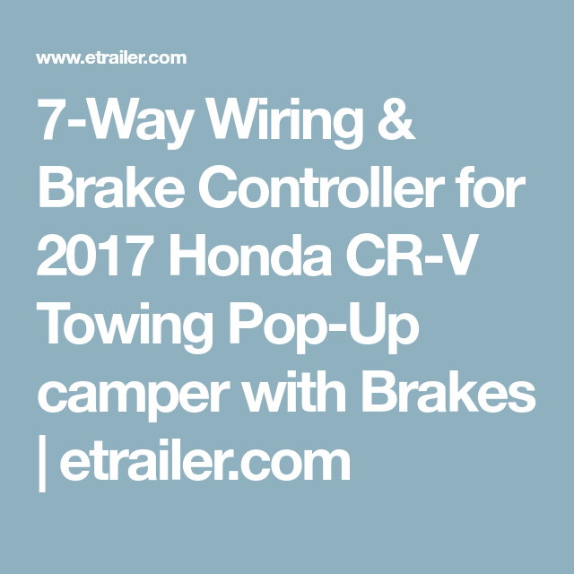 7-Way Wiring & Brake Controller for 2017 Honda CR-V Towing Pop-Up ...