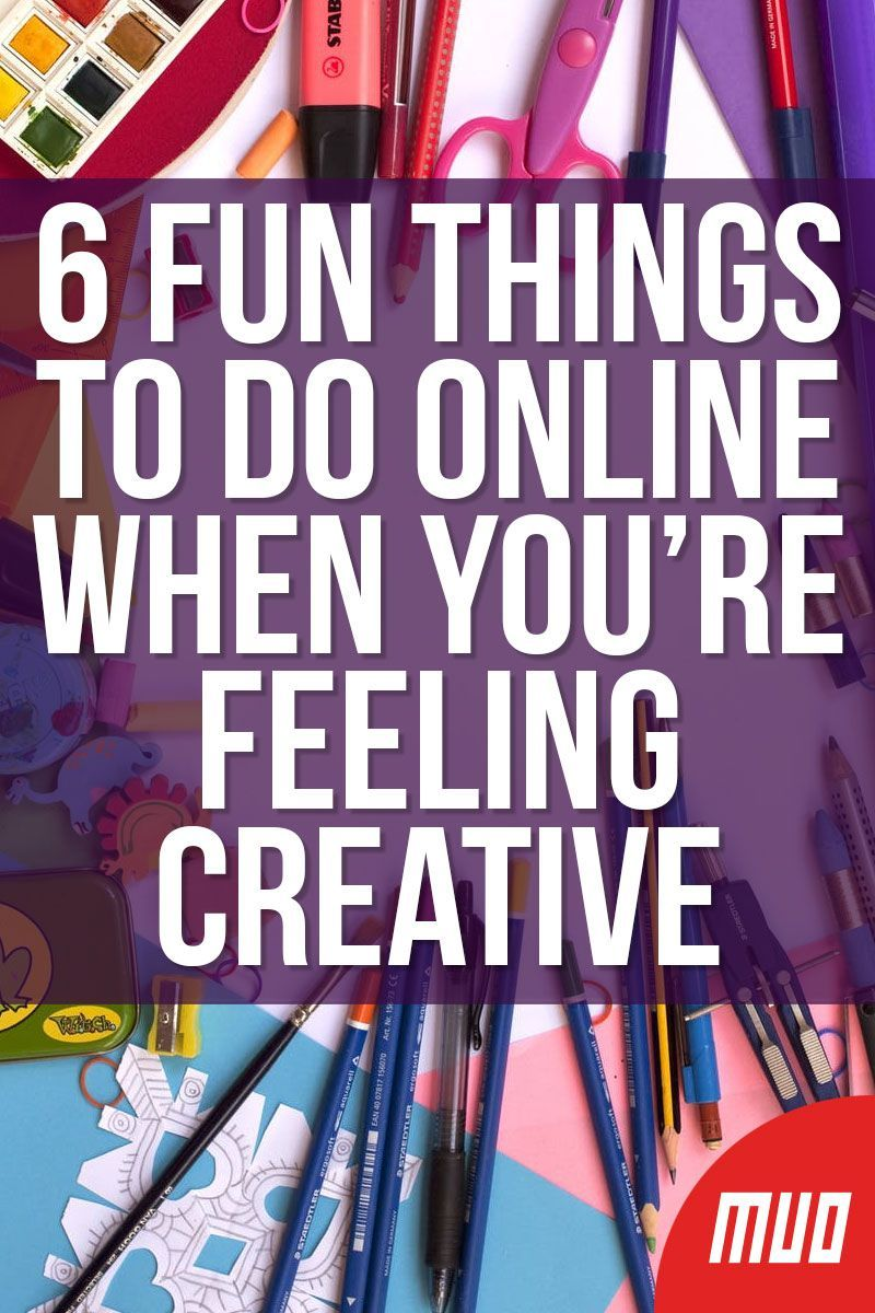 6 Fun Things to Do Online When You're Feeling Creative in