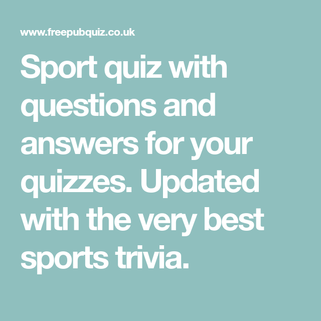 Sport Quiz With Questions And Answers For Your Quizzes Updated With The Very Best Sports Trivia Sports Quiz Quiz This Or That Questions