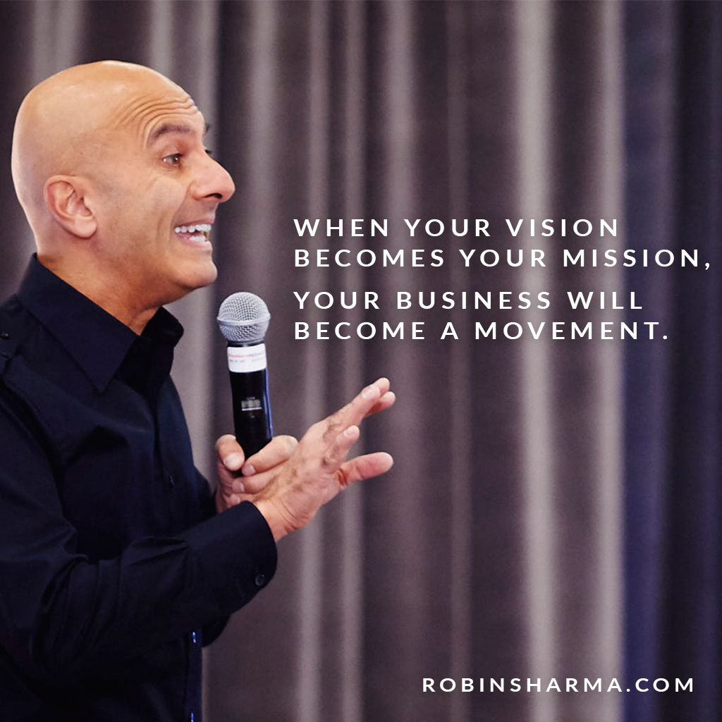 When your vision becomes your mission, your business will become a movement.