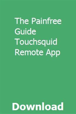 The Painfree Guide Touchsquid Remote App App, Remote