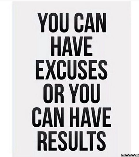 You Can Have Excuses...