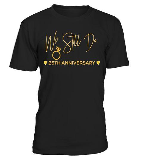 Halloween Wedding Gift Ideas: # 25th Wedding Anniversary Tshirt We Still Do Gifts For