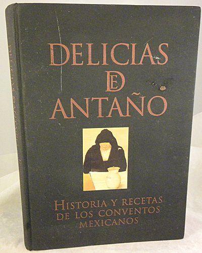 Delicias de antano/ Old Days Delights: Historia y recetas de los conventos Mexicanos/ History and Recipes of Mexican Convents (Spanish Edition) by Teresa Castello Yturbide http://www.amazon.com/dp/9706514538/ref=cm_sw_r_pi_dp_HYcQvb19A84H1
