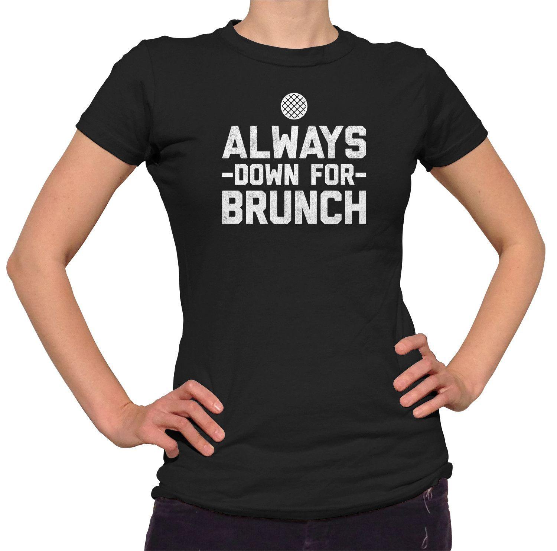 Women's Always Down For Brunch T-Shirt - Juniors Fit