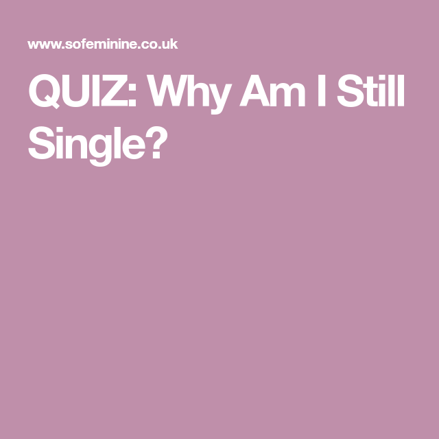 Why am i still single quiz